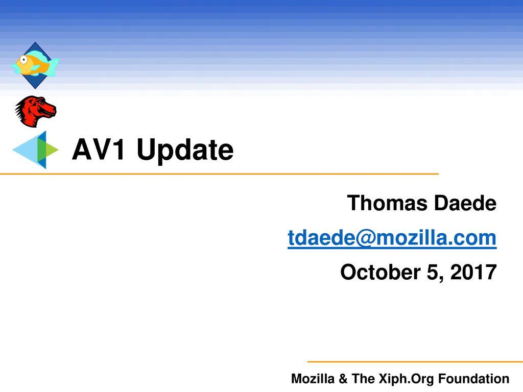 Thomas Daede October 5, 2017 AV1 Update Thomas Daede October