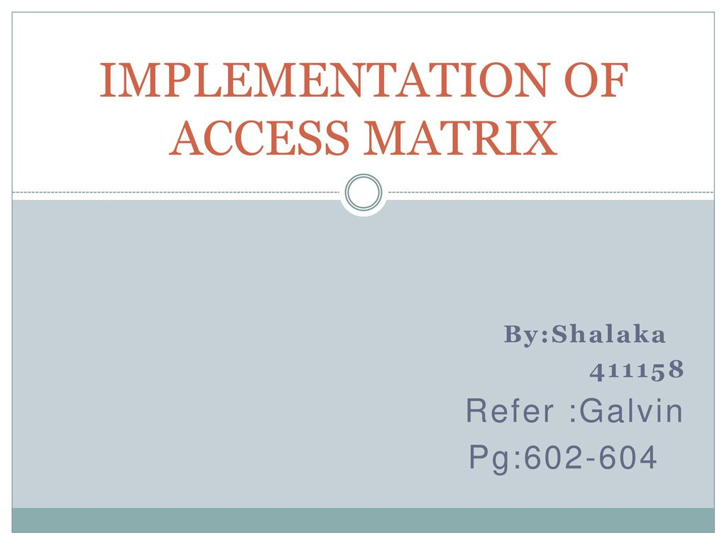 IMPLEMENTATION OF ACCESS MATRIX - ppt download