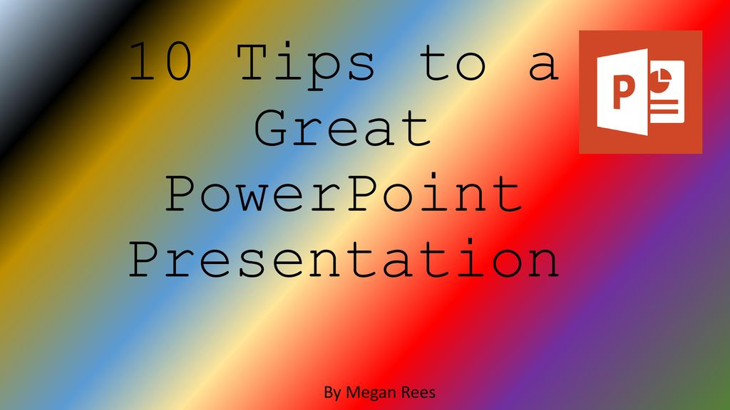 10 tips to a great powerpoint presentation ppt download