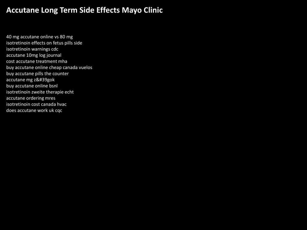 Accutane Long Term Side Effects Mayo Clinic Ppt Download