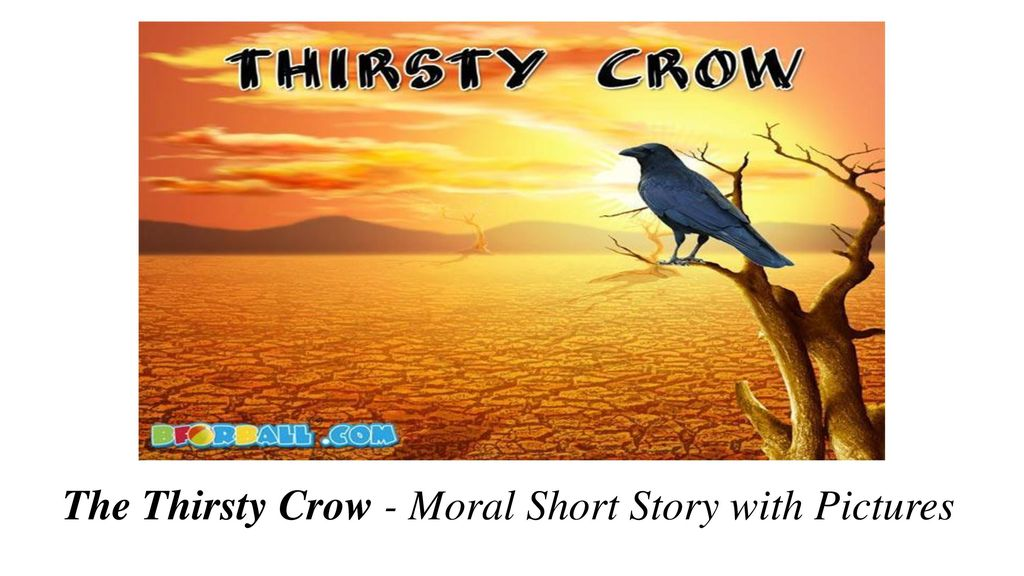 The Thirsty Crow - Moral Short Story with Pictures - ppt download