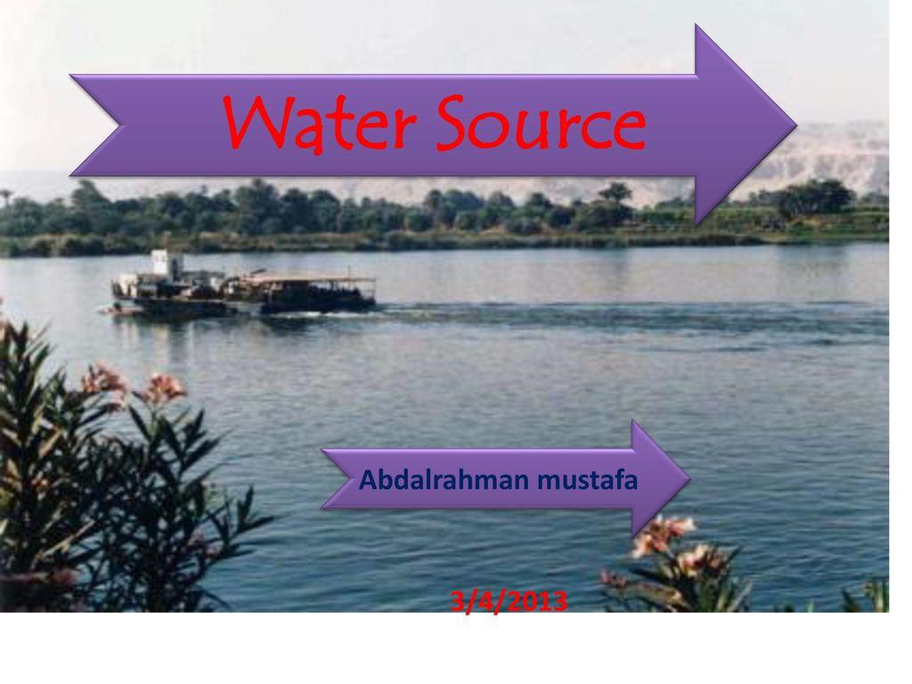 1 Water Source Abdalrahman Mustafa 3 4 2013