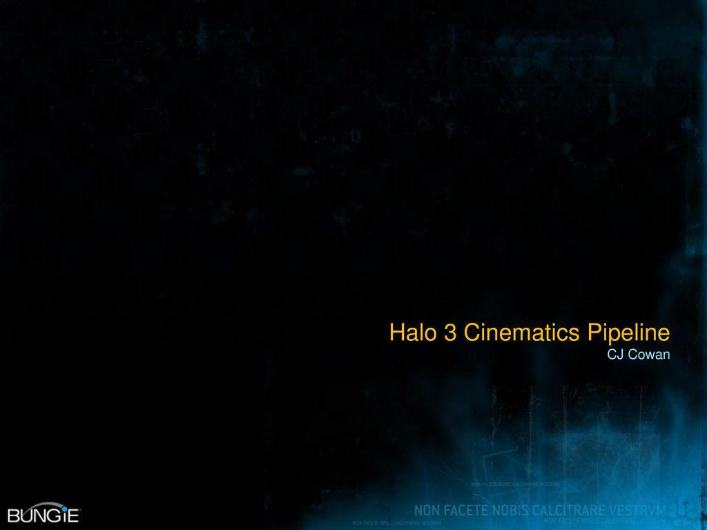 Halo 3 Cinematics Pipeline CJ Cowan - ppt download