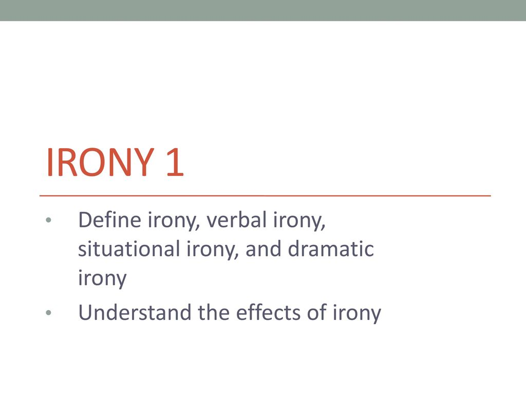 irony 1 define irony, verbal irony, situational irony, and dramatic