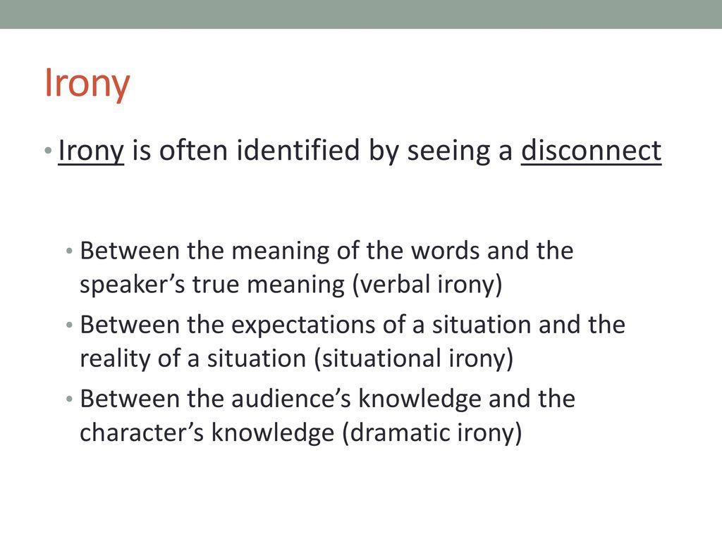 irony 1 define irony, verbal irony, situational irony, and dramatic