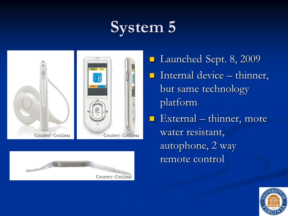 System 5 Launched Sept. 8, 2009. Internal device – thinner, but same technology platform.