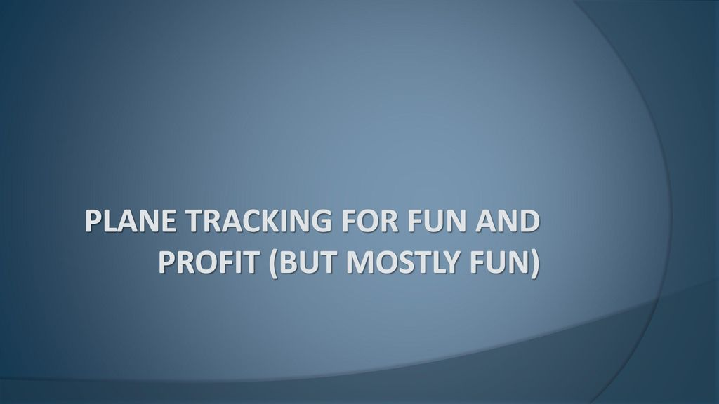 Plane tracking for fun and profit (but mostly fun) - ppt