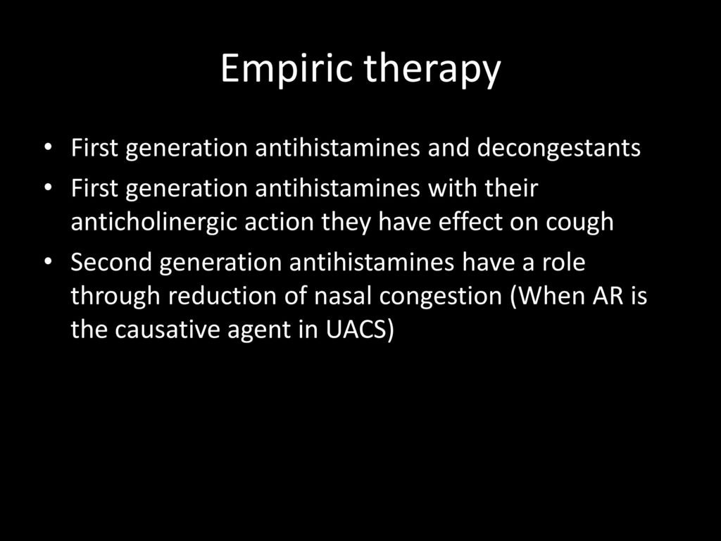 Empiric therapy First generation antihistamines and decongestants