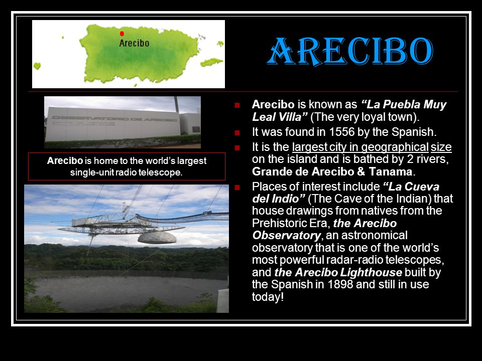 Arecibo Arecibo is known as La Puebla Muy Leal Villa (The very loyal town). It was found in 1556 by the Spanish.