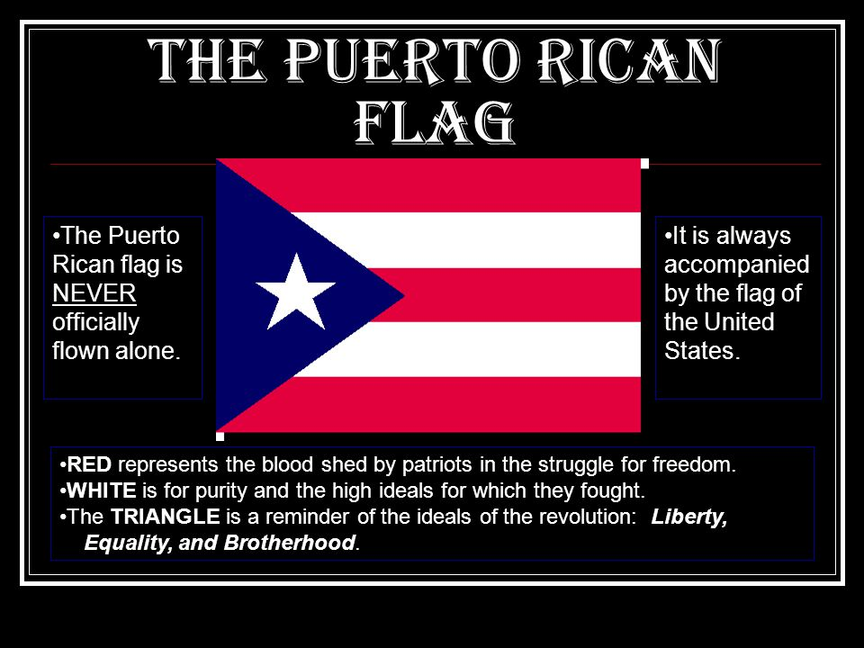 The Puerto Rican Flag The Puerto Rican flag is NEVER officially flown alone. It is always accompanied by the flag of the United States.