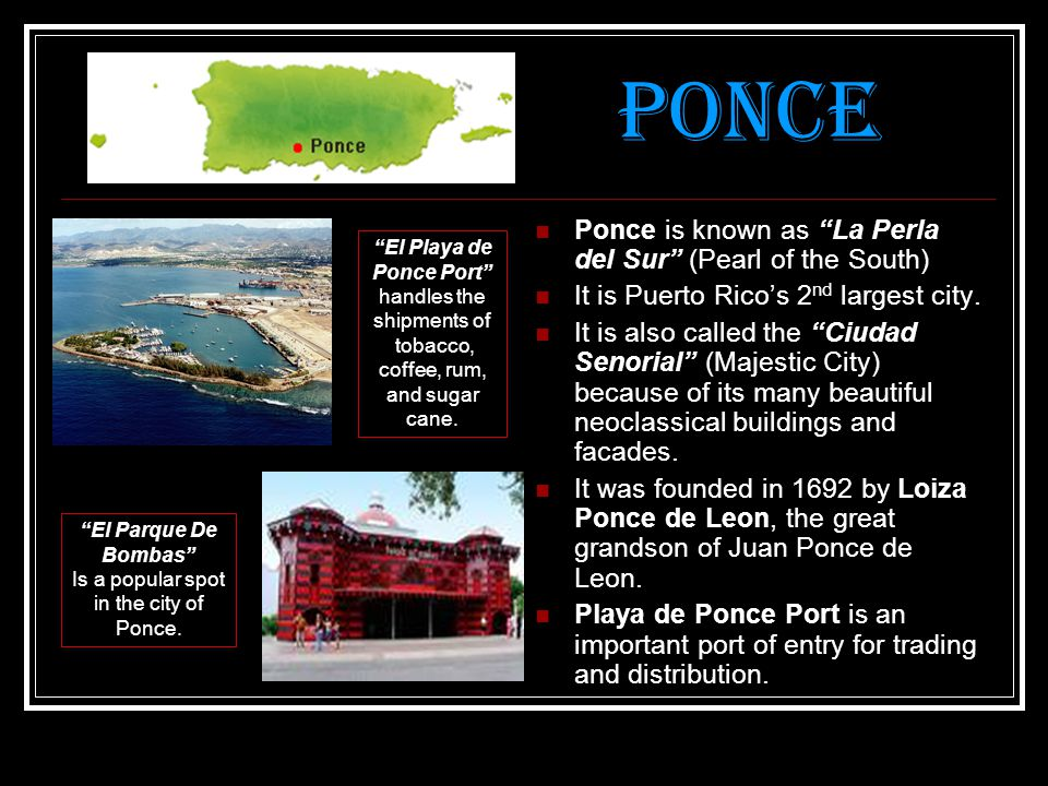 Ponce Ponce is known as La Perla del Sur (Pearl of the South)