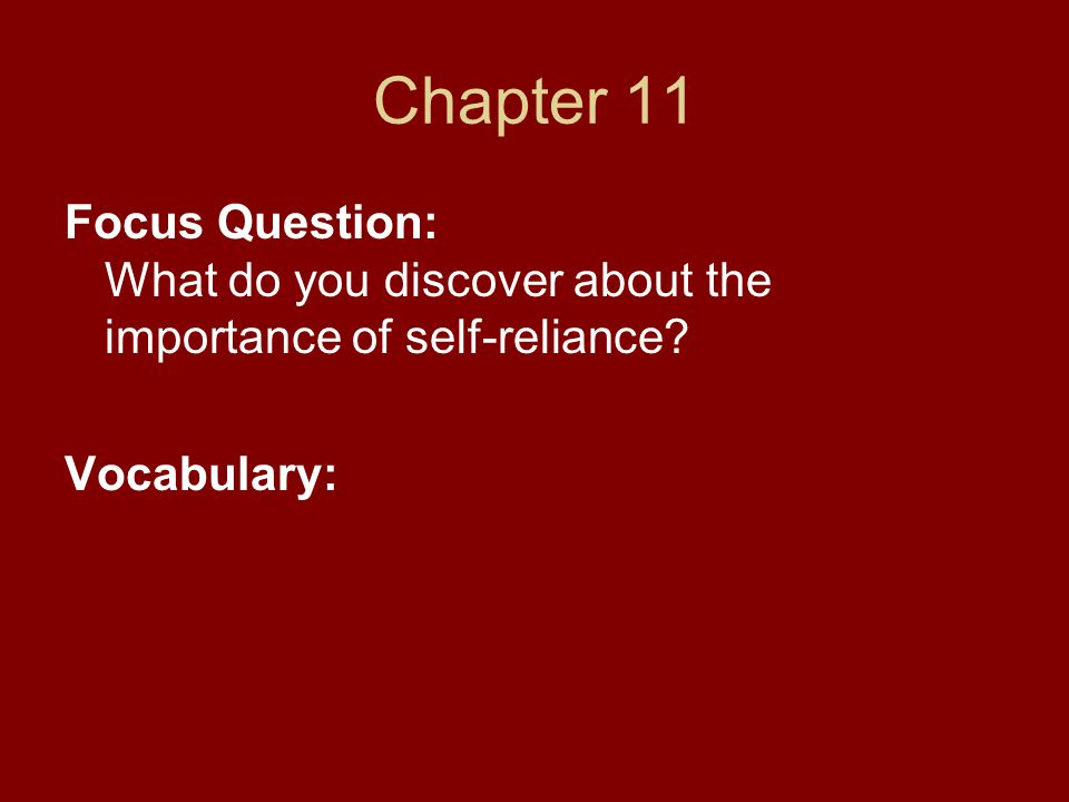 Chapter 11 Focus Question: What do you discover about the importance of self-reliance Vocabulary: