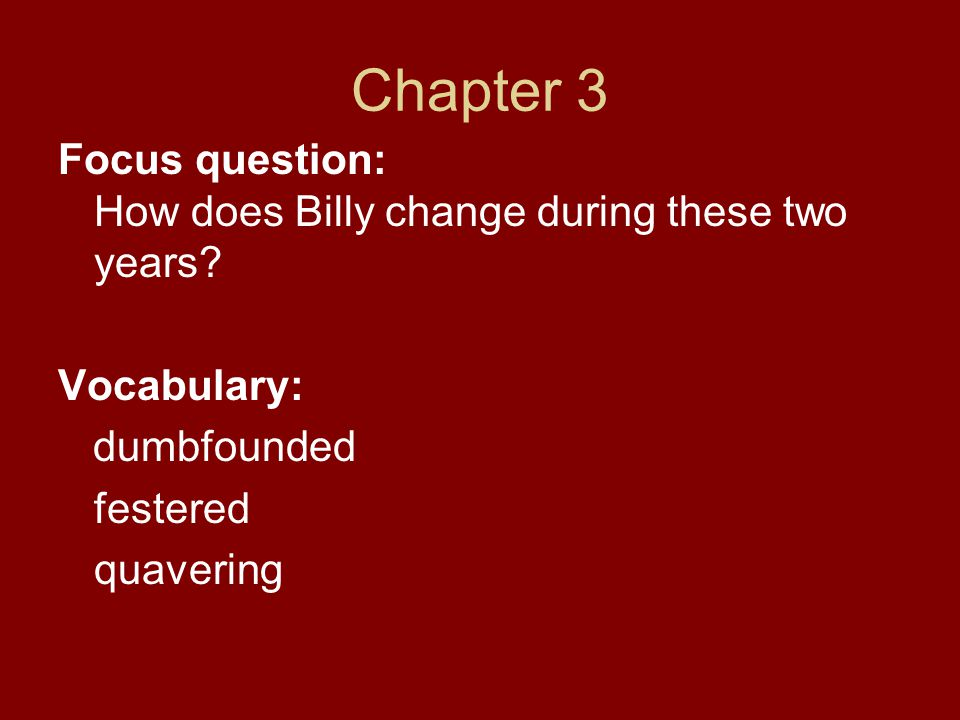 Chapter 3 Focus question: How does Billy change during these two years Vocabulary: dumbfounded.