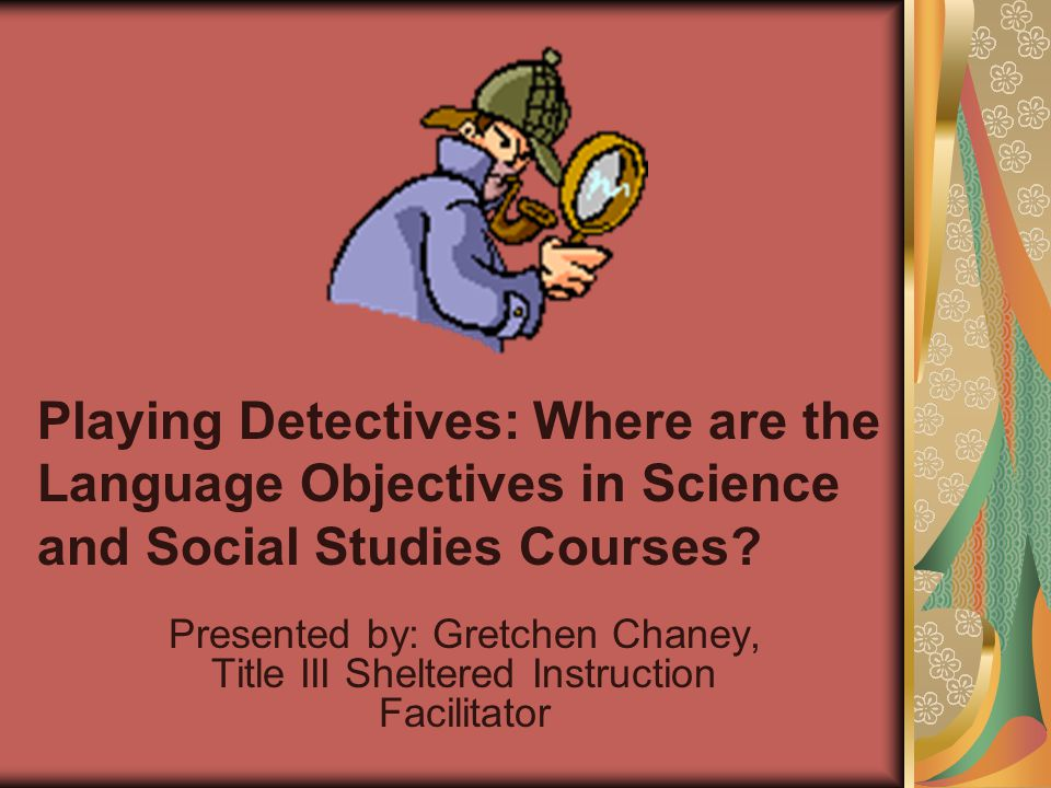Playing Detectives: Where are the Language Objectives in Science and Social Studies Courses