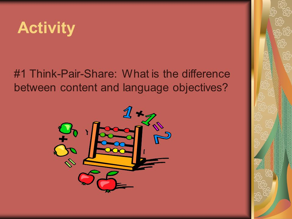 Activity #1 Think-Pair-Share: What is the difference between content and language objectives