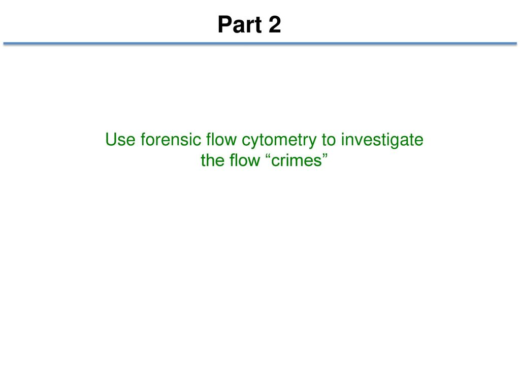 Use forensic flow cytometry to investigate the flow crimes