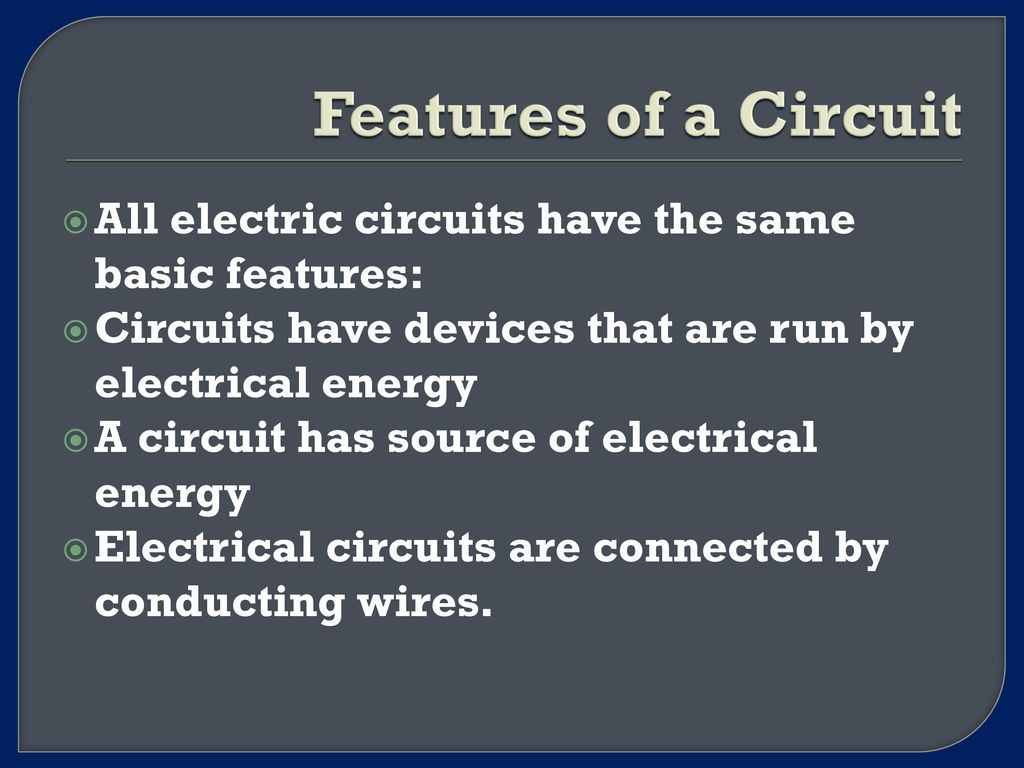 Eq What Is Electric Current And How Does It Flow Ppt Download Simple Circuits Electrical Circuit Features Of A All Have The Same Basic Devices