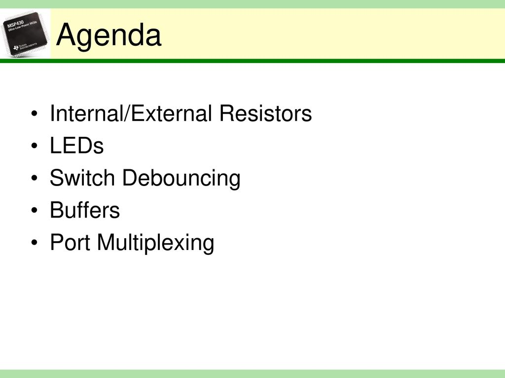 Lecture 6 Ti Msp430 Io Interfacing Ppt Download Simple Switch Debouncer Agenda Internal External Resistors Leds Debouncing Buffers