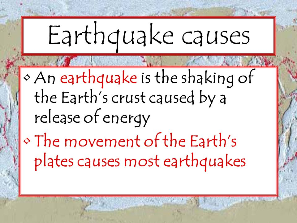Earthquake causes An earthquake is the shaking of the Earth's crust caused by a release of energy.