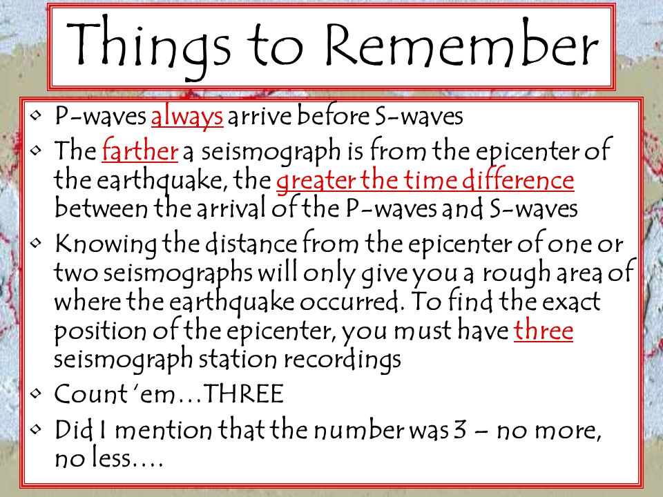 Things to Remember P-waves always arrive before S-waves