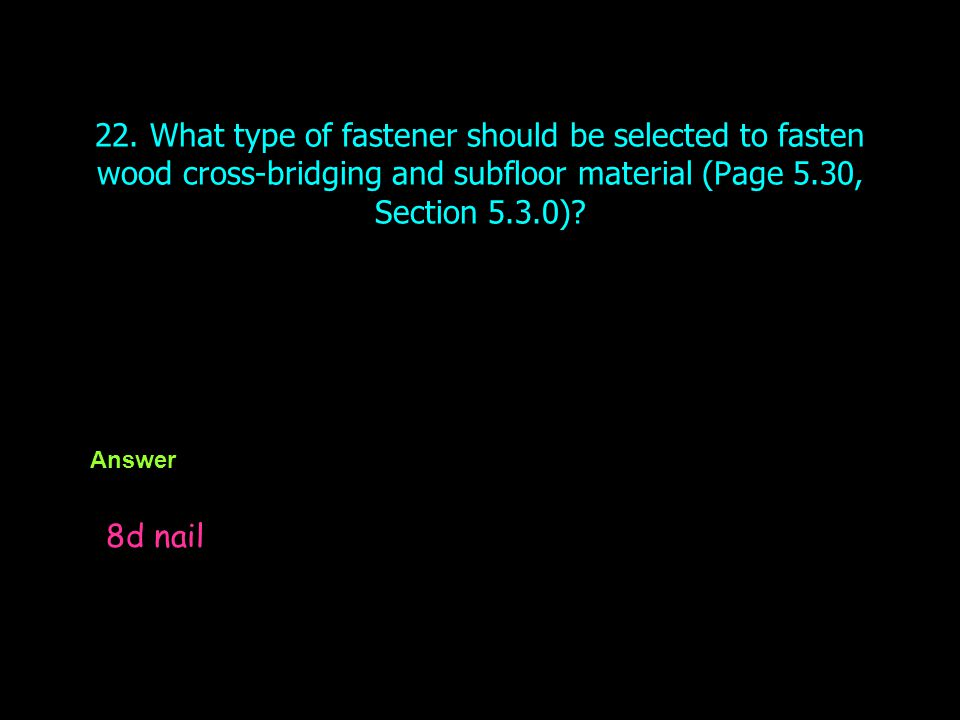 22. What type of fastener should be selected to fasten wood cross-bridging and subfloor material (Page 5.30, Section 5.3.0)