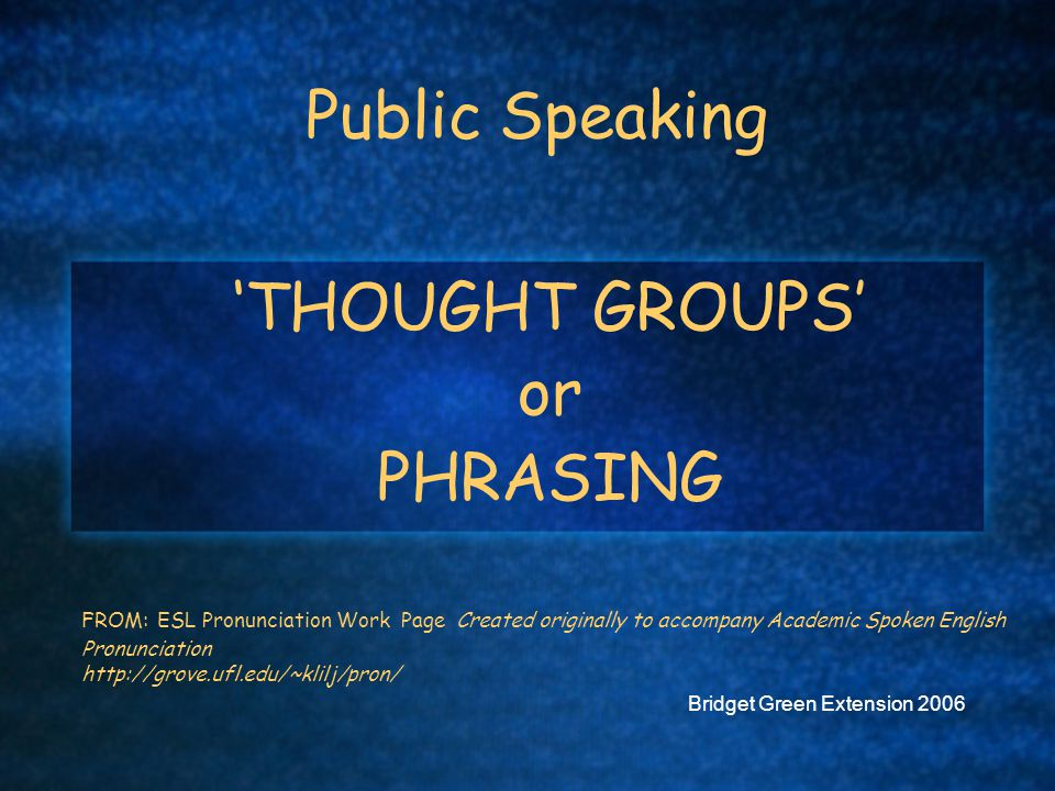 'THOUGHT GROUPS' or PHRASING