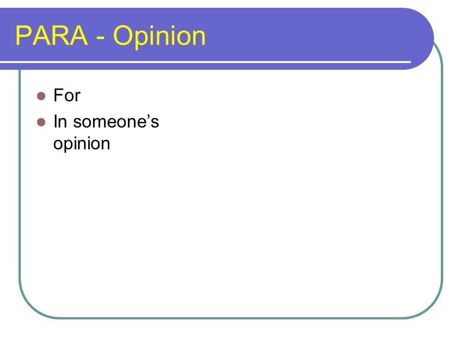 PARA - Opinion For In someone's opinion