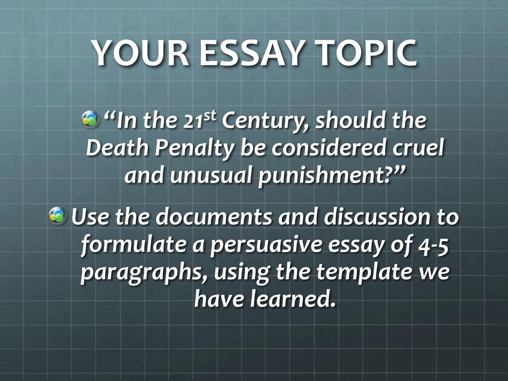 Persuasive Essay Topics For High School Your Essay Topic In The St Century Should The Death Penalty Be  Considered Cruel And High School Entrance Essay Samples also Persuasive Essay Thesis Statement Is The Death Penalty Cruel  Unusual Punishment  Ppt Download Examples Of Thesis Statements For Narrative Essays