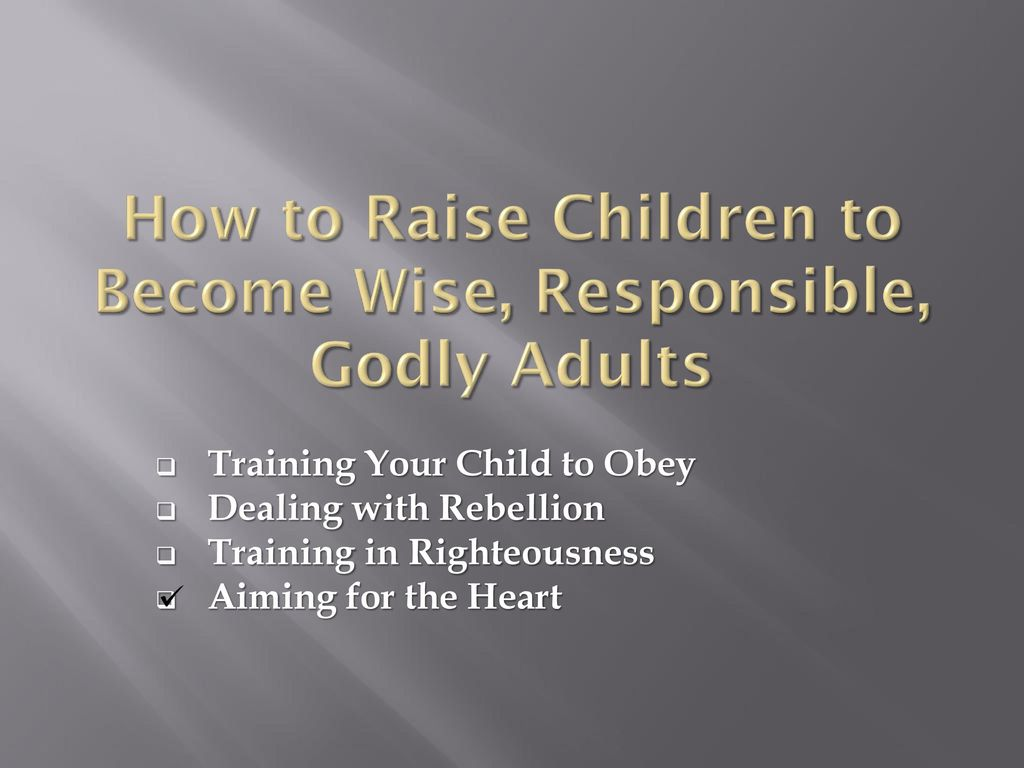 How to raise your Children to become Godly adults