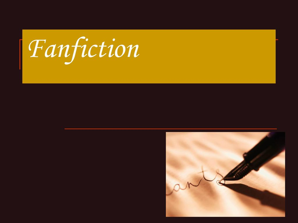 Fanfiction  - ppt download