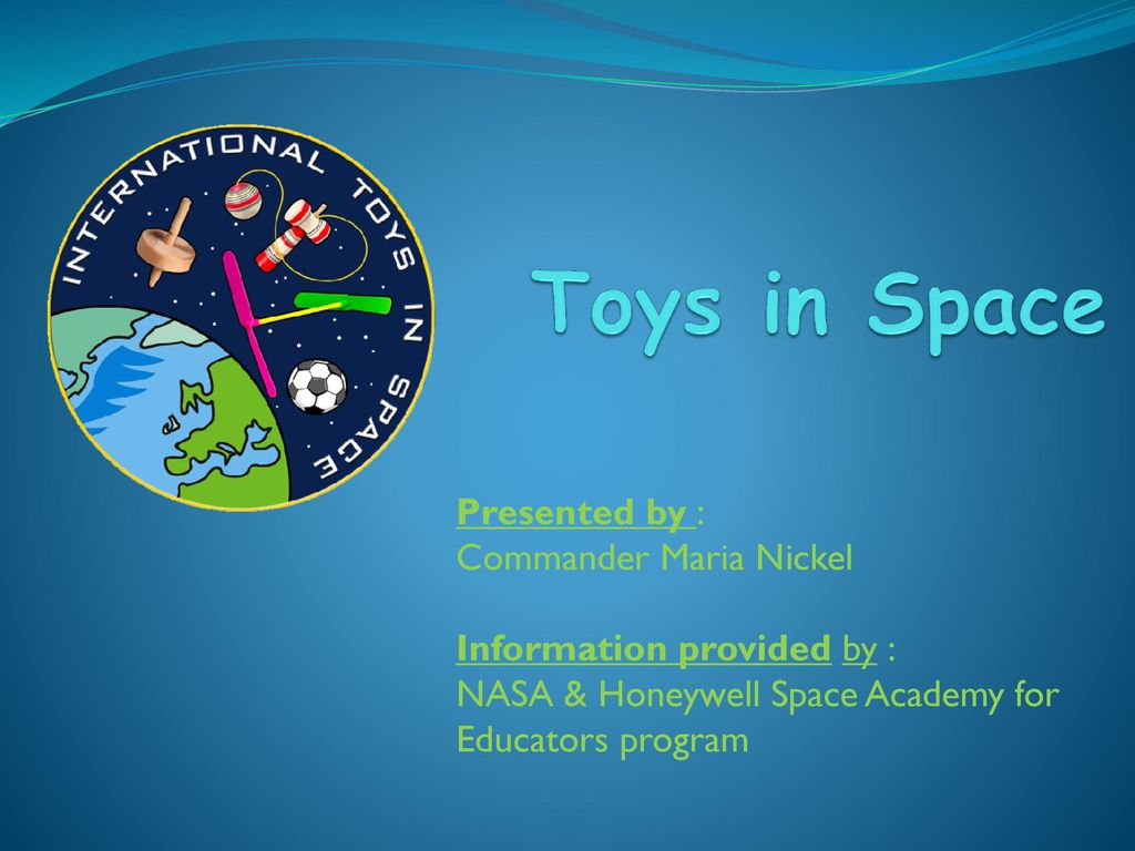 Toys In Space Presented By Commander Maria Nickel Ppt Download