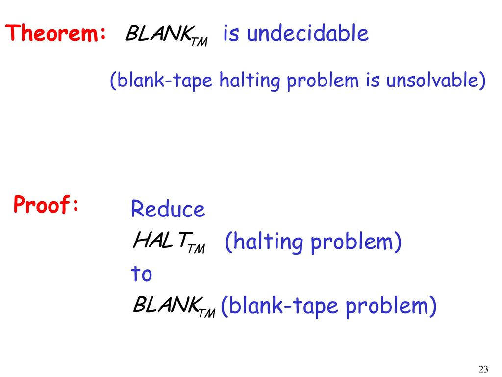 Theorem: is undecidable Proof: Reduce (halting problem) to