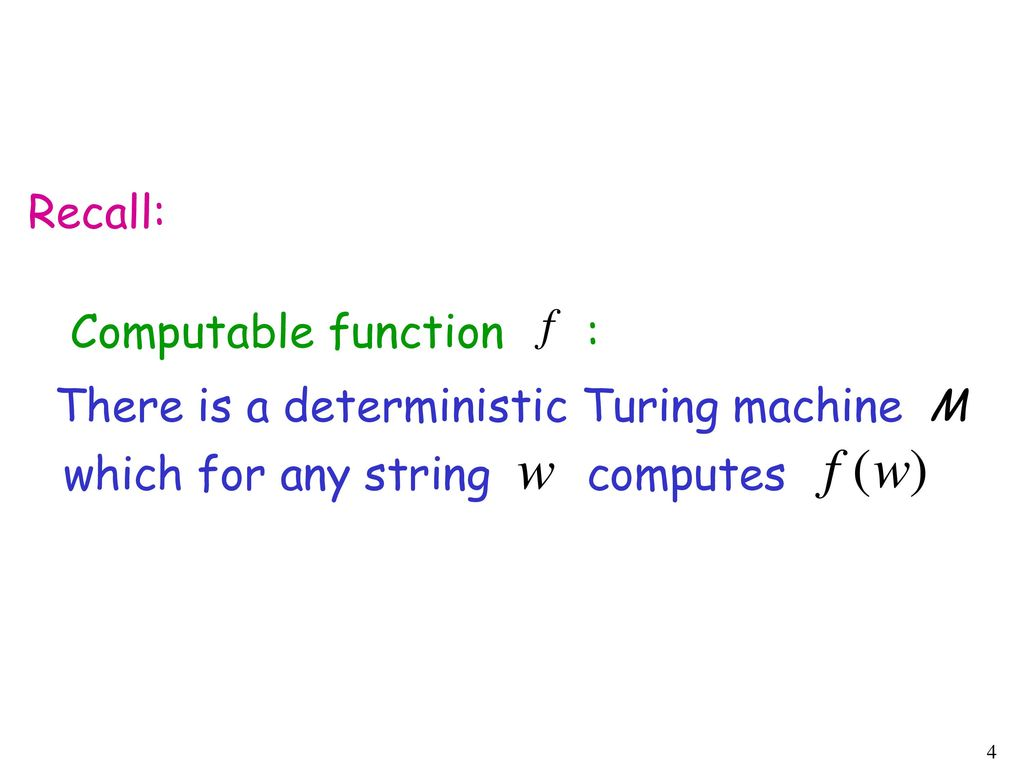 Recall: Computable function : There is a deterministic Turing machine.