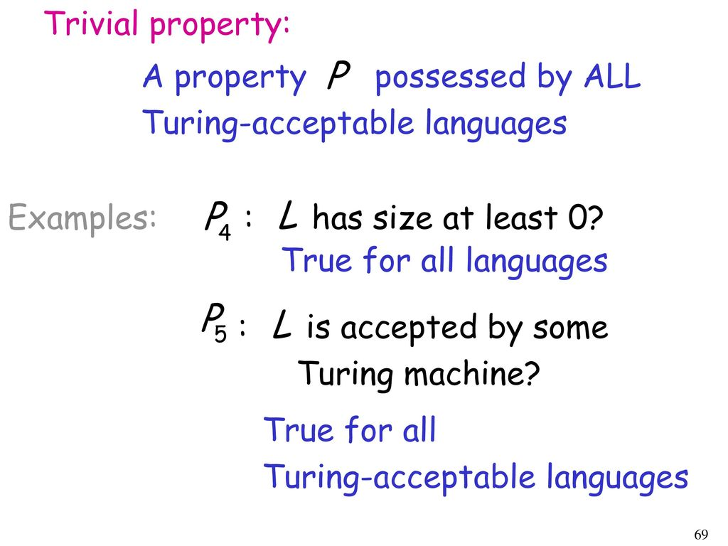 Trivial property: A property possessed by ALL. Turing-acceptable languages. Examples: : has size at least 0