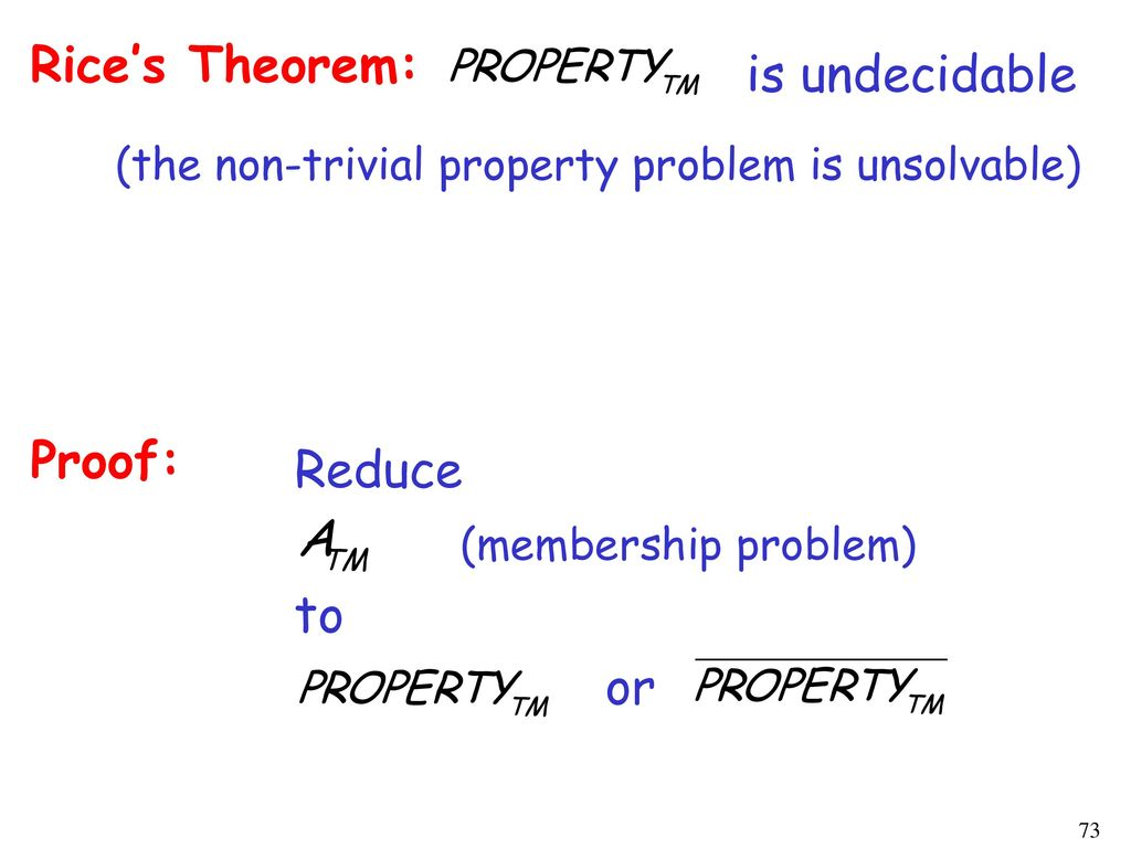 Rice's Theorem: is undecidable Proof: Reduce (membership problem) to