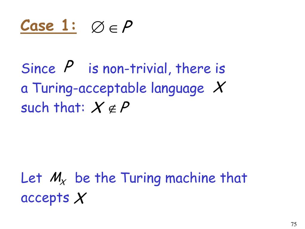 Case 1: Since is non-trivial, there is a Turing-acceptable language