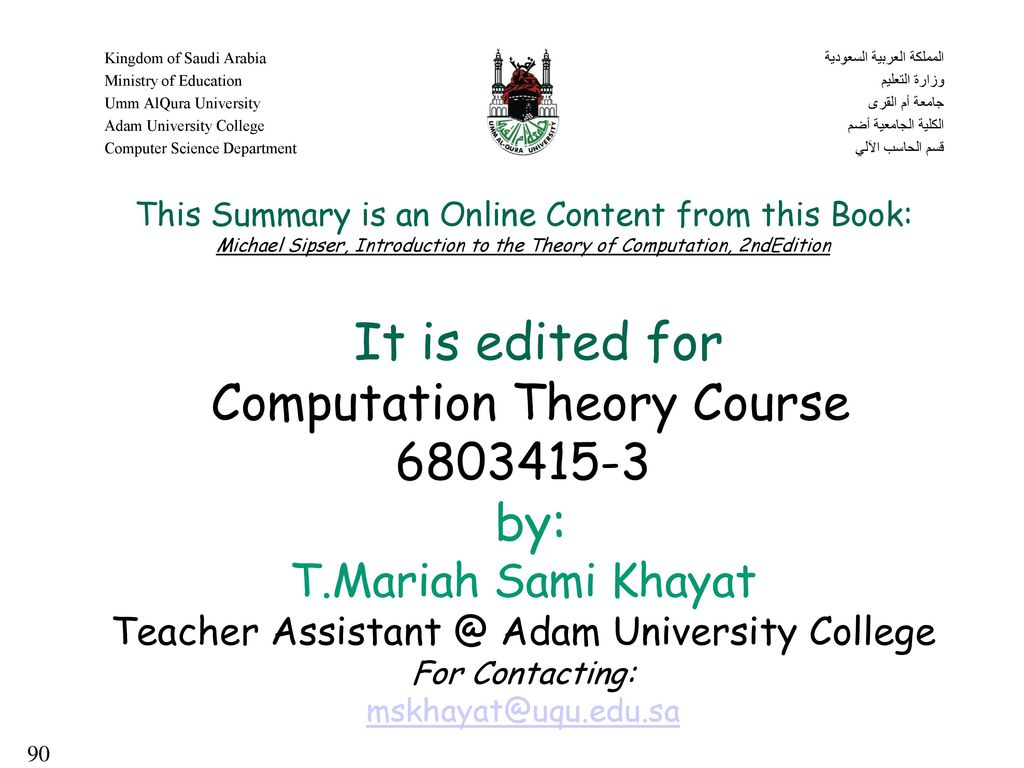 This Summary is an Online Content from this Book: Michael Sipser, Introduction to the Theory of Computation, 2ndEdition It is edited for Computation Theory Course by: T.Mariah Sami Khayat Teacher Adam University College For Contacting: