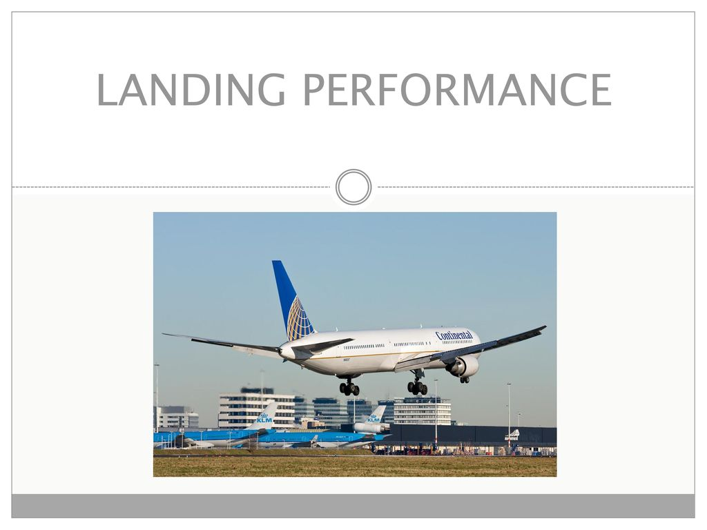 """Presentation on theme: """"LANDING PERFORMANCE The performance data for  takeoff and landing an aircraft can be obtained from the aircraft's flight  manual or ..."""