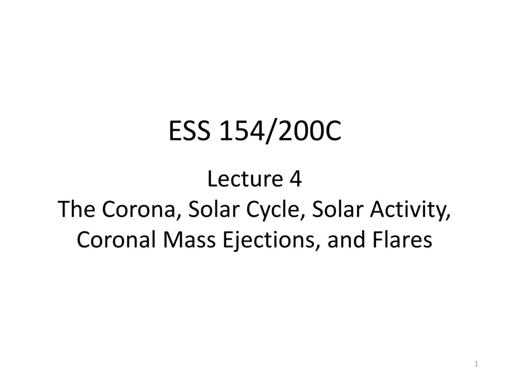 Lecture 4 The Corona, Solar Cycle, Solar Activity, Coronal Mass Ejections, and Flares
