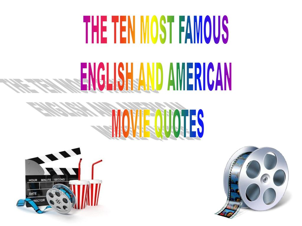 THE TEN MOST FAMOUS ENGLISH AND AMERICAN MOVIE QUOTES  - ppt
