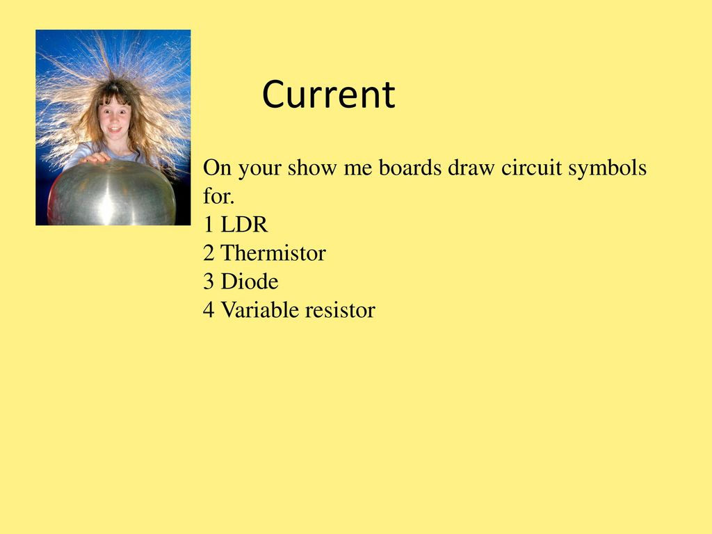 Current On Your Show Me Boards Draw Circuit Symbols For 1 Ldr Ppt Drawing