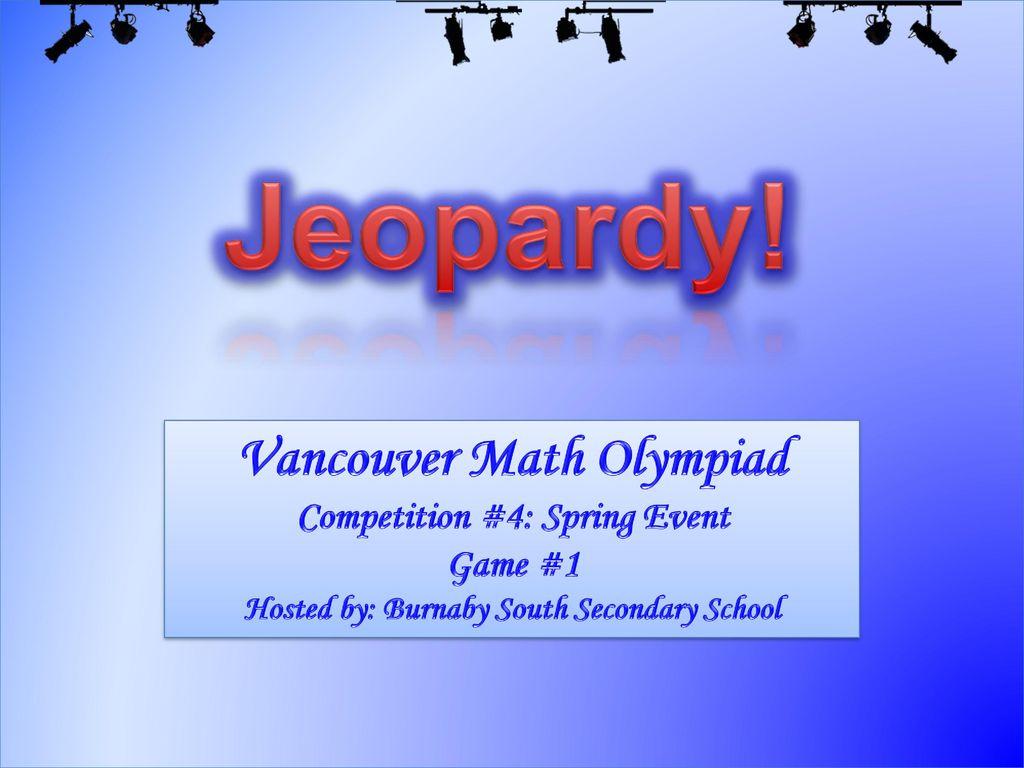 Jeopardy! Vancouver Math Olympiad Competition #4: Spring Event Game
