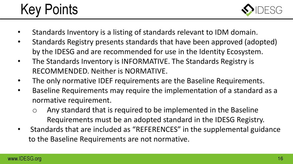 Key Points Standards Inventory is a listing of standards relevant to IDM domain.