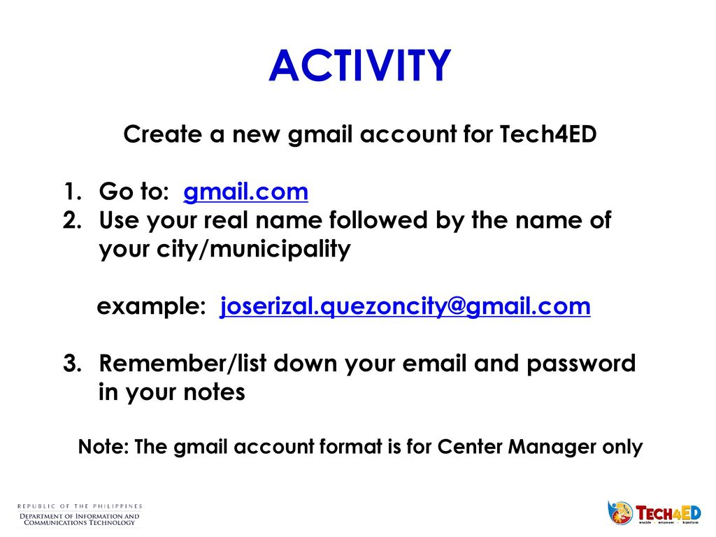 ACTIVITY Create a new gmail account for Tech4ED Go to: gmail com
