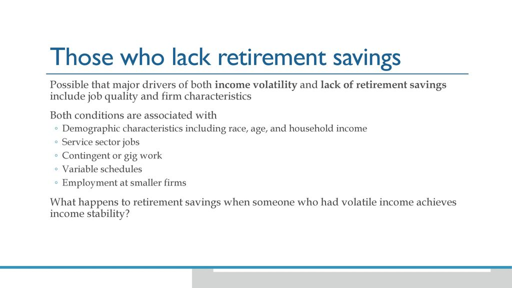 Does Income Volatility Inhibit Retirement Savings? - ppt