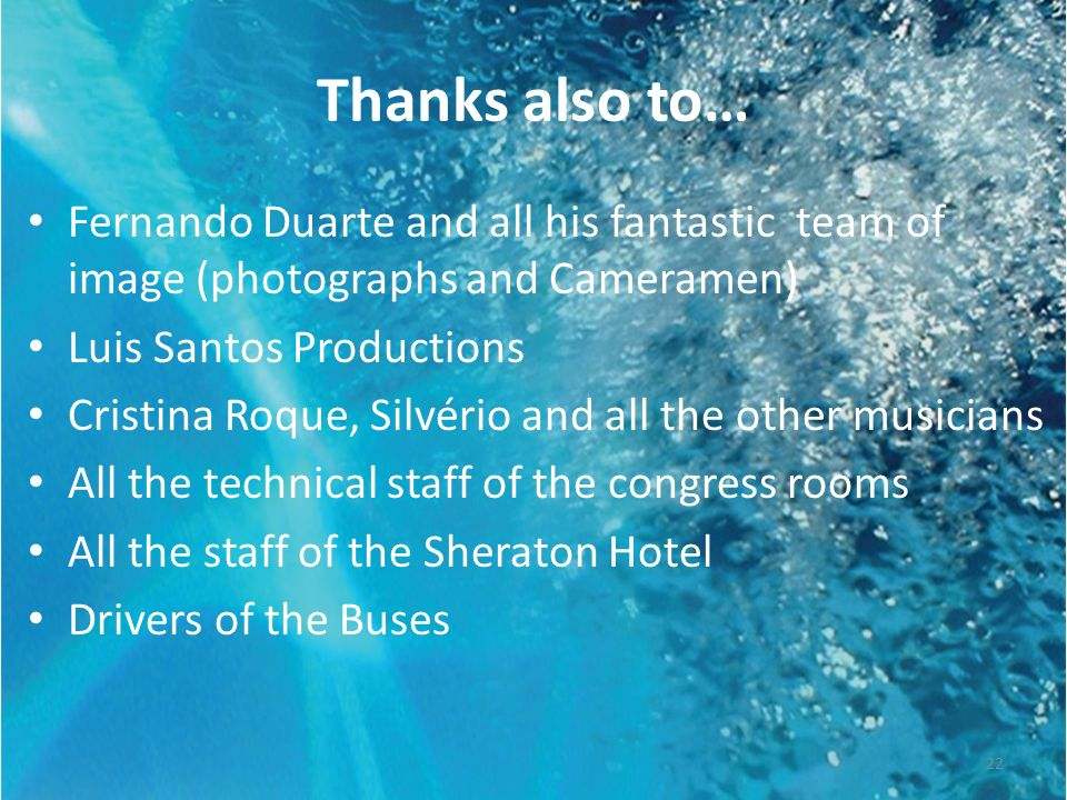 Thanks also to… Fernando Duarte and all his fantastic team of image (photographs and Cameramen) Luis Santos Productions.
