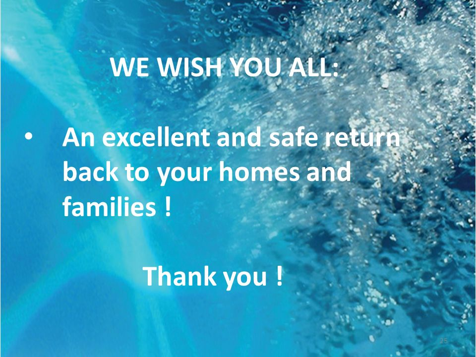 WE WISH YOU ALL: An excellent and safe return back to your homes and families ! Thank you !