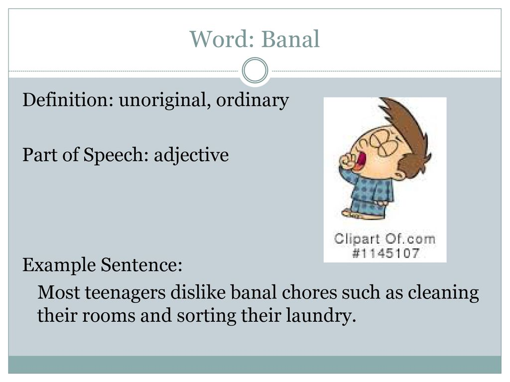 Its banal: the meaning of a word, the use in a speech