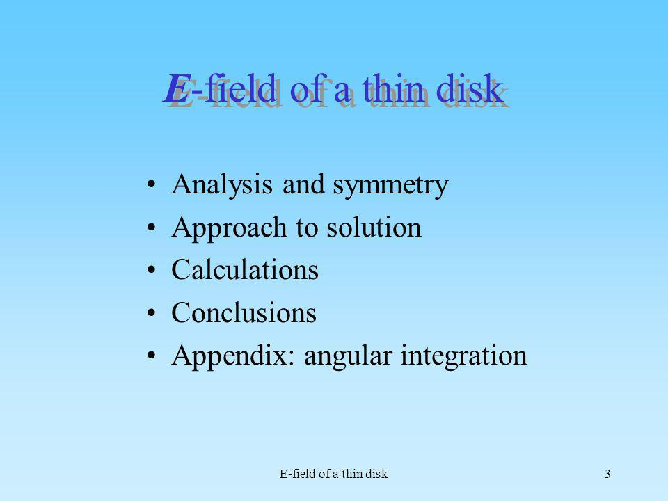 E-field of a thin disk Analysis and symmetry Approach to solution