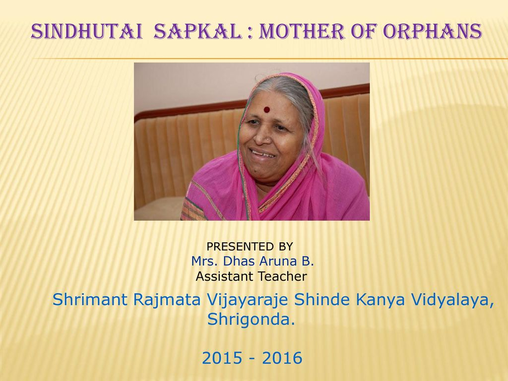 Sindhutai Sapkal : Mother of Orphans - ppt download